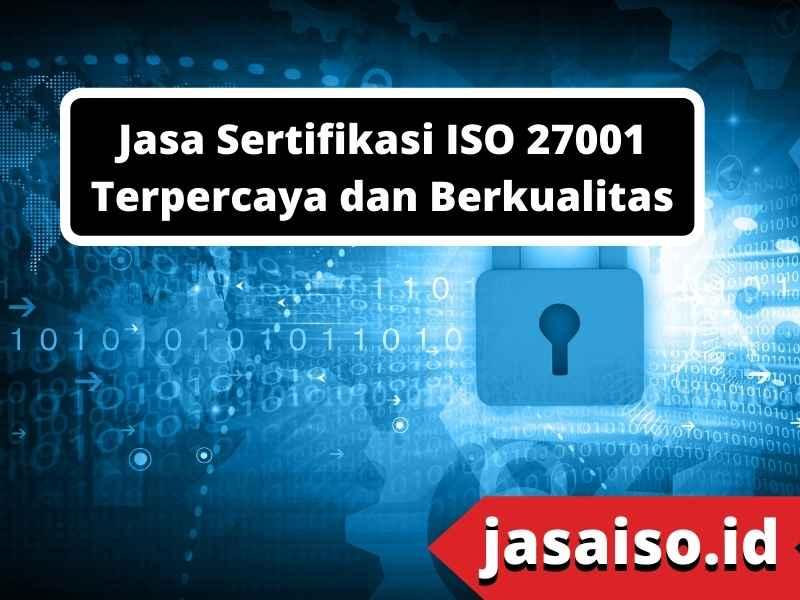 Jasa Sertifikasi ISO 27001 Terpercaya dan Berkualitas