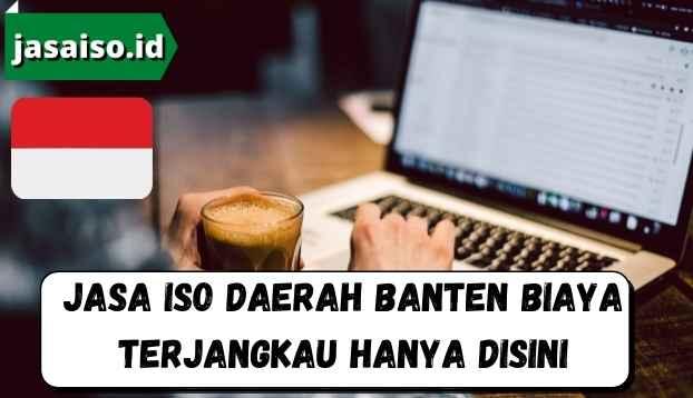 Jasa ISO Daerah Banten Biaya Terjangkau Hanya Disini