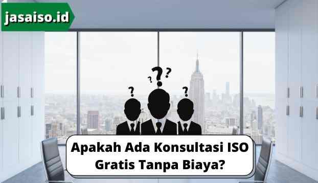 Apakah Ada Konsultasi ISO Gratis Tanpa Biaya?