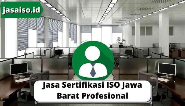 Jasa Sertifikasi ISO Jawa Barat Profesional